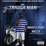 Trigga Man Who's That Nicca - Single