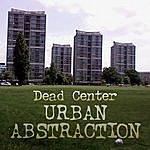 Dead Center Urban Abstraction