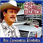Lalo El Gallo Elizalde Dos Camionetas Blindadas