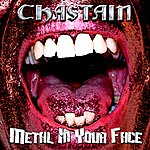Chastain Metal In Your Face