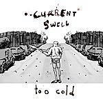 Current Swell Too Cold - Single