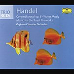 Orpheus Chamber Orchestra Handel: Concerti Grossi Op. 6, Water Music, Fireworks Music (3 Cds)