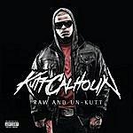 Kutt Calhoun Raw And Un-Kutt