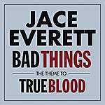 Jace Everett Bad Things (The Theme From 'true Blood')