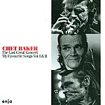 Chet Baker Baker, Chet: My Favourite Songs, Vols. 1 And 2 (The Last Great Concert)