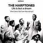 The Harptones Life Is But A Dream, The Old Town Recordings