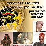 Jah Mason Dont Let The Sad Things Get You Down