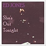 Ed Jones She's Out Tonight