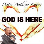 Pastor Anthony Rogers God Is Here