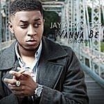 Jay Alexander Wanna Be - Single