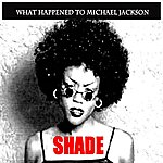 Shade What Happeneed To Michael Jackson