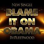 Fleetwood Blame It On Obama - Single