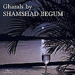 Shamshad Begum Ghazals By Shamshad Begum