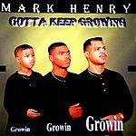 Mark Henry Gotta Keep Growing