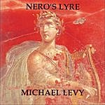 Michael Levy Nero's Lyre (Lament For Solo Lyre In The Ancient Greek Phrygian Mode)
