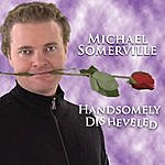 Michael Somerville Handsomely Disheveled