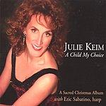 Julie Keim A Child My Choice - A Sacred Christmas Album