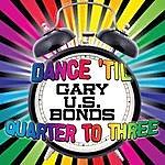 Gary U.S. Bonds Dance 'til Quarter To Three