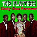 The Platters Only You Forever
