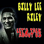 Billy Lee Riley Let's Talk About Us