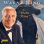 Wayne King & His Orchestra The Waltz King