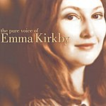 Emma Kirkby The Pure Voice Of Emma Kirkby