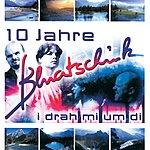 Bluatschink I Drah Mi Um Di - 10 Jahre Bluatschink