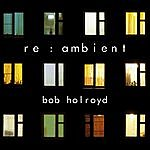 Bob Holroyd Re : Ambient