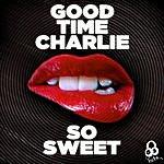 Good Time Charlie So Sweet - Single
