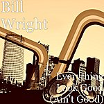 Bill Wright Everything Look Good (Ain't Good)