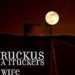 Ruckus A Truckers Wife