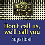 Sugarloaf The Original Hit Recording - Don't Call Us, We'll Call You