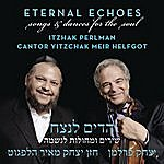Itzhak Perlman Eternal Echoes: Songs And Dances For The Soul