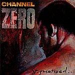 Channel Zero Stigmatized For Life