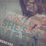 Matchbox Twenty She's So Mean (Remixes)