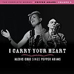 Alexis Cole I Carry Your Heart: Alexis Cole Sings Pepper Adams