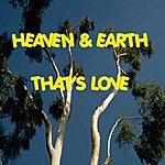 Heaven & Earth That's Love
