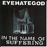 Eyehategod In The Name Of The Suffering (Reissue)