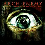 Arch Enemy Dead Eyes See No Future - Ep