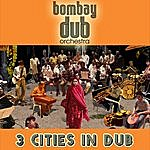 Bombay Dub Orchestra 3 Cities In Dub