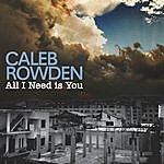 Caleb Rowden All I Need Is You