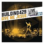 Building 429 Give Me Jesus: Live From Winter Jam (Ep)