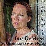 Iris DeMent Go On Ahead And Go Home - Single