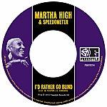 Martha High I'd Rather Go Blind