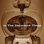 Zettaimu In The Decadent Times