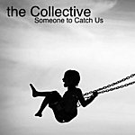 The Collective Someone To Catch Us - Single