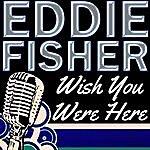 Eddie Fisher Wish You Were Here