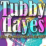 Tubby Hayes Stop The World I Want To Get Off!
