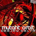 Dee Jay Delta Mutant Orbit