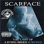 Scarface The Last Of A Dying Breed (Screwed & Chopped)